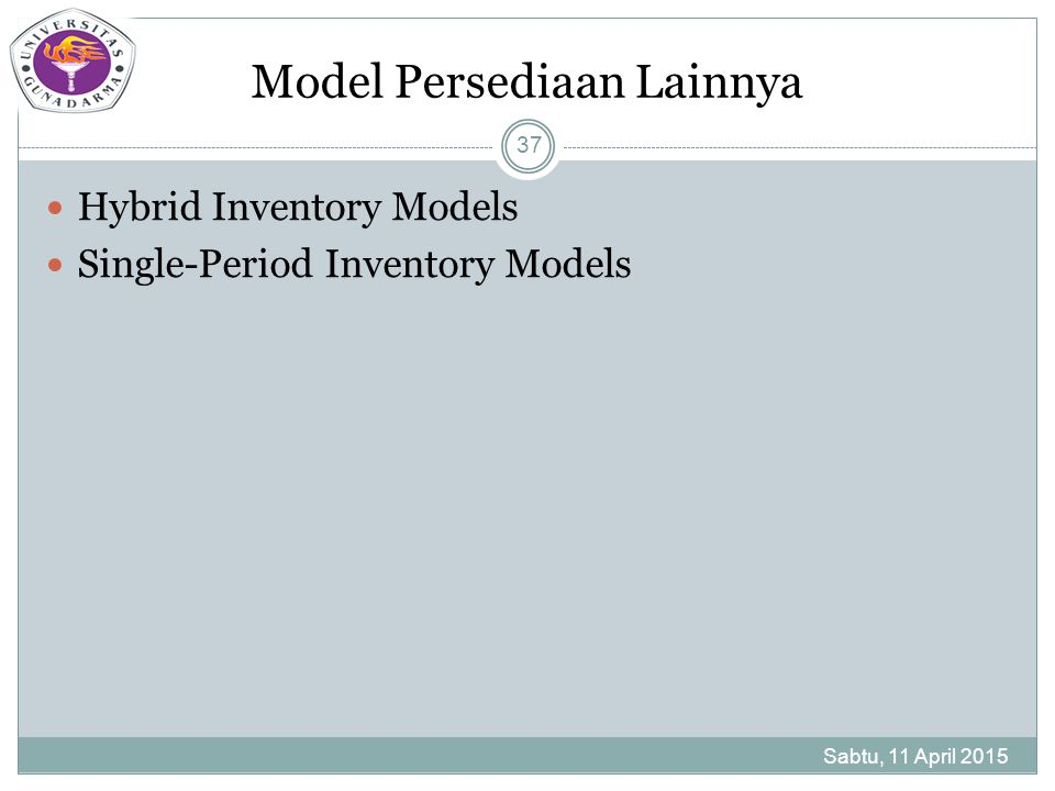 Model Persediaan Lainnya Hybrid Inventory Models Single-Period Inventory Models Sabtu, 11 April 2015 37