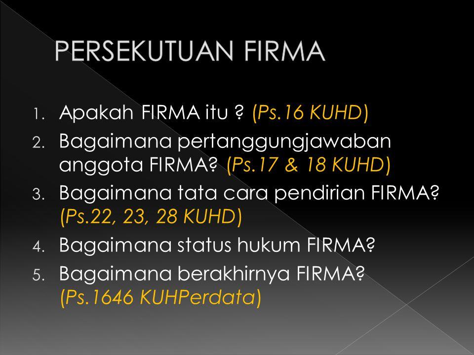 1. Apakah FIRMA itu . (Ps.16 KUHD) 2. Bagaimana pertanggungjawaban anggota FIRMA.