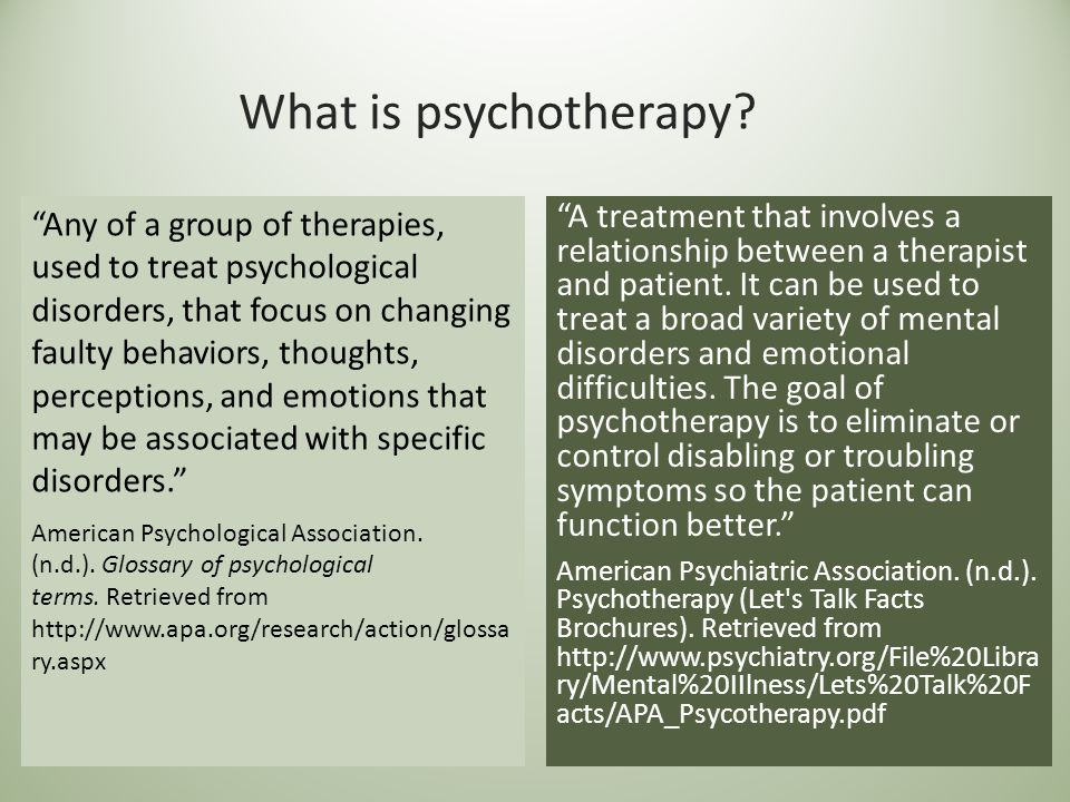 """What is psychotherapy? """"A treatment that involves a relationship between a therapist and patient. It can be used to treat a broad variety of mental di"""
