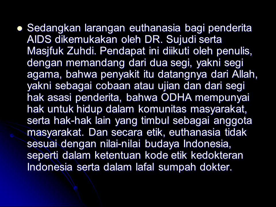 Sedangkan larangan euthanasia bagi penderita AIDS dikemukakan oleh DR.