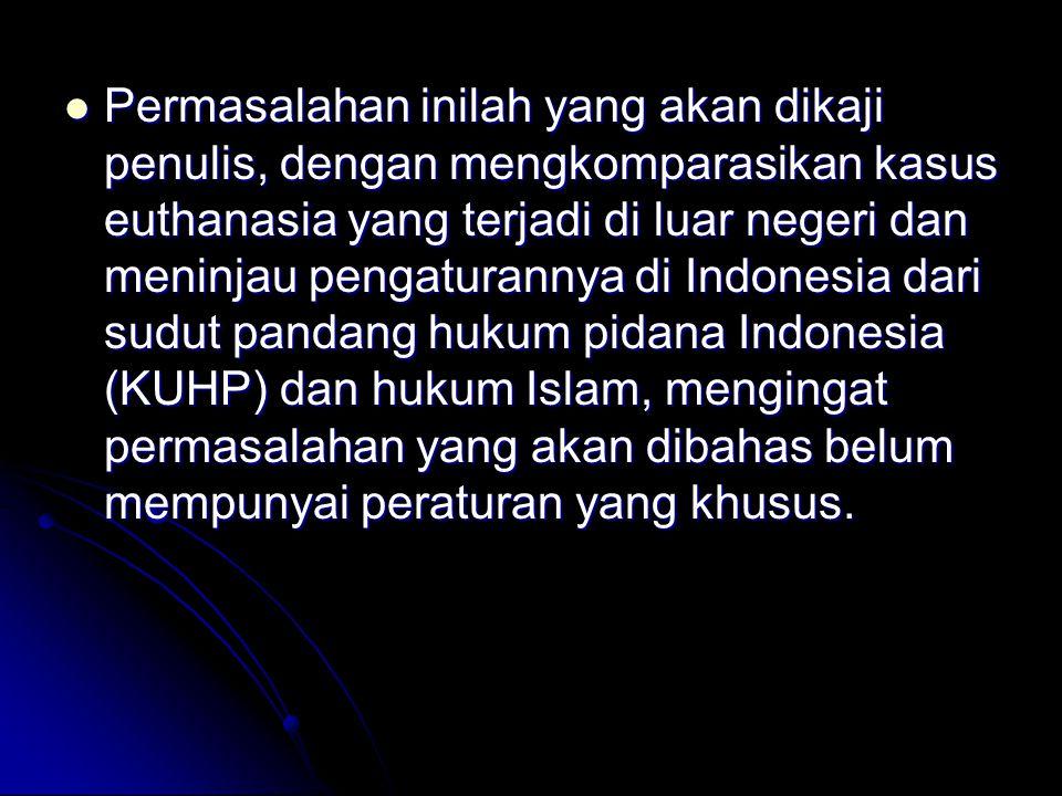 Permasalahan inilah yang akan dikaji penulis, dengan mengkomparasikan kasus euthanasia yang terjadi di luar negeri dan meninjau pengaturannya di Indon