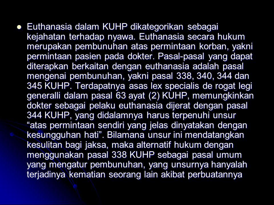 Euthanasia dalam KUHP dikategorikan sebagai kejahatan terhadap nyawa. Euthanasia secara hukum merupakan pembunuhan atas permintaan korban, yakni permi
