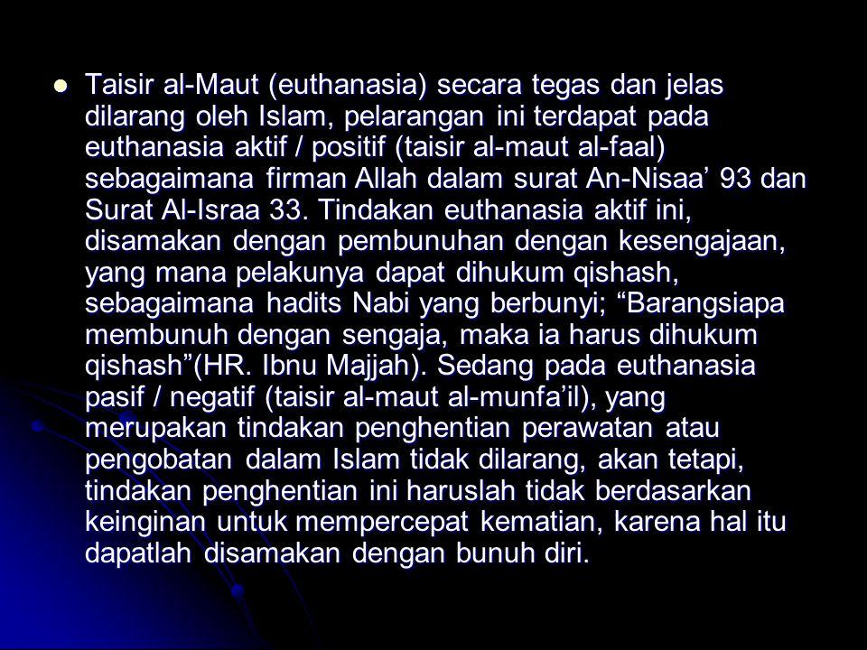 Taisir al-Maut (euthanasia) secara tegas dan jelas dilarang oleh Islam, pelarangan ini terdapat pada euthanasia aktif / positif (taisir al-maut al-faal) sebagaimana firman Allah dalam surat An-Nisaa' 93 dan Surat Al-Israa 33.