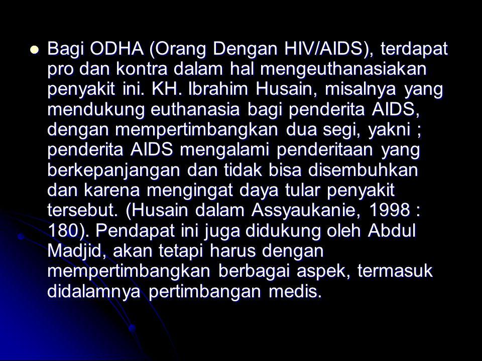 Bagi ODHA (Orang Dengan HIV/AIDS), terdapat pro dan kontra dalam hal mengeuthanasiakan penyakit ini. KH. Ibrahim Husain, misalnya yang mendukung eutha