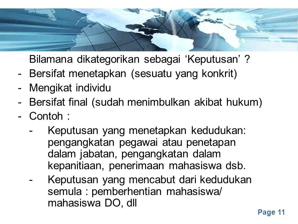 Page 11 Bilamana dikategorikan sebagai 'Keputusan' ? -Bersifat menetapkan (sesuatu yang konkrit) -Mengikat individu -Bersifat final (sudah menimbulkan