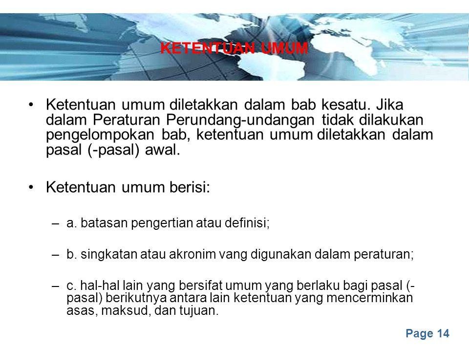 Page 14 KETENTUAN UMUM Ketentuan umum diletakkan dalam bab kesatu. Jika dalam Peraturan Perundang-undangan tidak dilakukan pengelompokan bab, ketentua