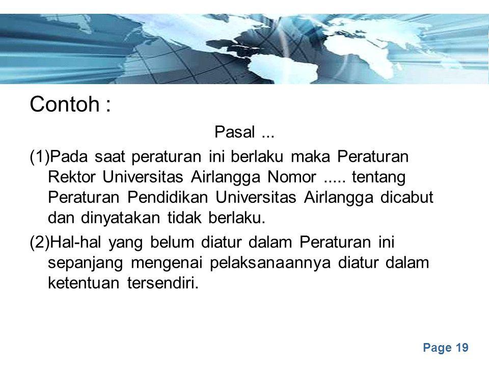 Page 19 Contoh : Pasal... (1)Pada saat peraturan ini berlaku maka Peraturan Rektor Universitas Airlangga Nomor..... tentang Peraturan Pendidikan Unive