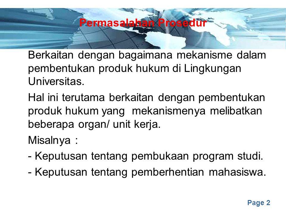 Page 2 Permasalahan Prosedur Berkaitan dengan bagaimana mekanisme dalam pembentukan produk hukum di Lingkungan Universitas. Hal ini terutama berkaitan