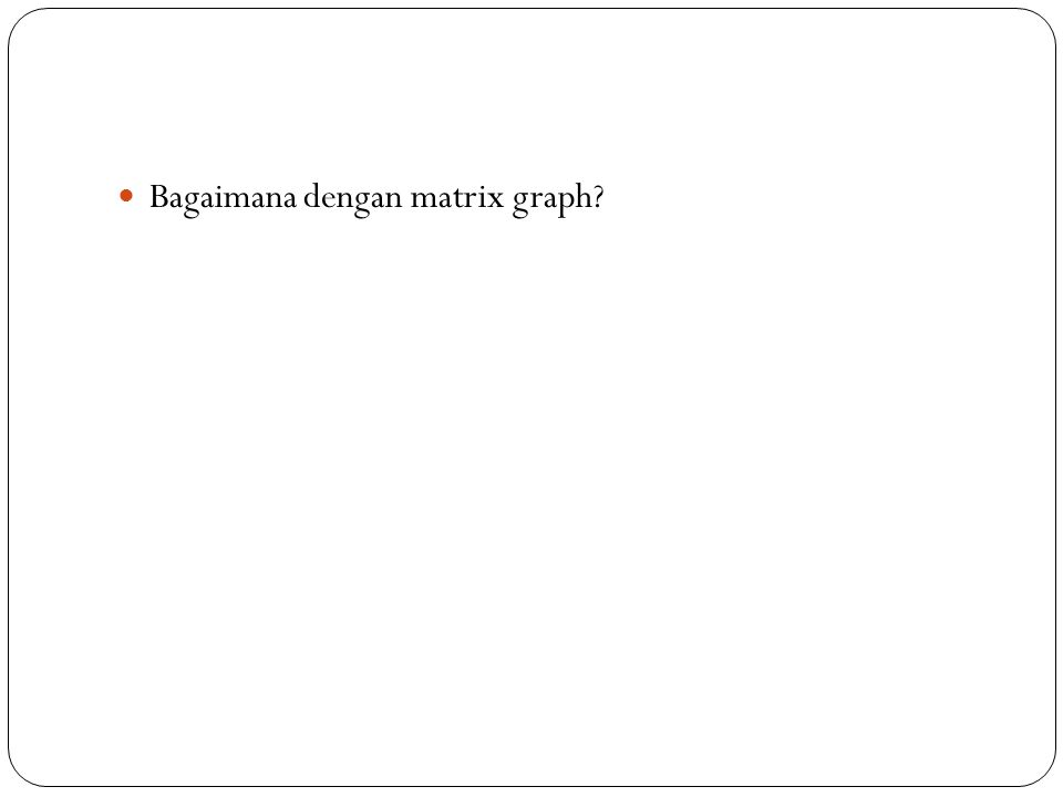 Bagaimana dengan matrix graph?
