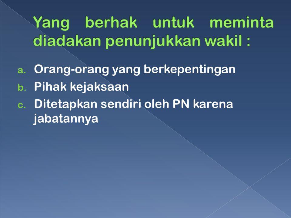 a. Orang-orang yang berkepentingan b. Pihak kejaksaan c. Ditetapkan sendiri oleh PN karena jabatannya