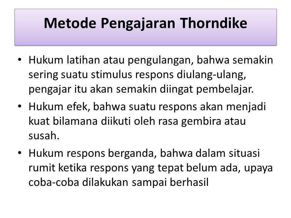 Metode Pengajaran Thorndike Hukum latihan atau pengulangan, bahwa semakin sering suatu stimulus respons diulang-ulang, pengajar itu akan semakin diingat pembelajar.