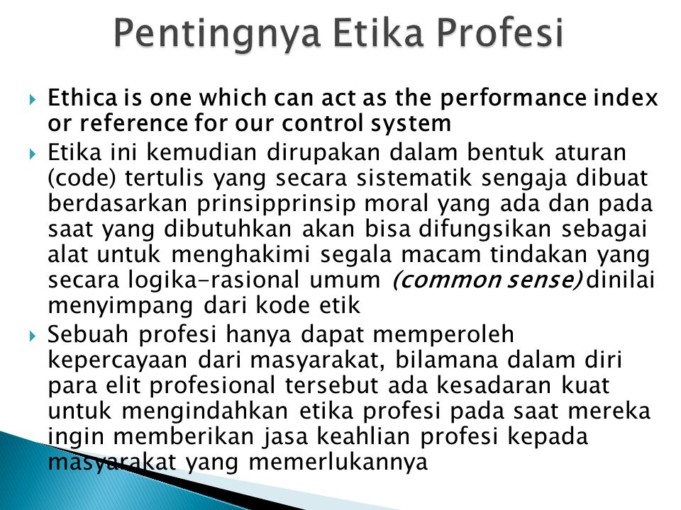  Ethica is one which can act as the performance index or reference for our control system  Etika ini kemudian dirupakan dalam bentuk aturan (code) t