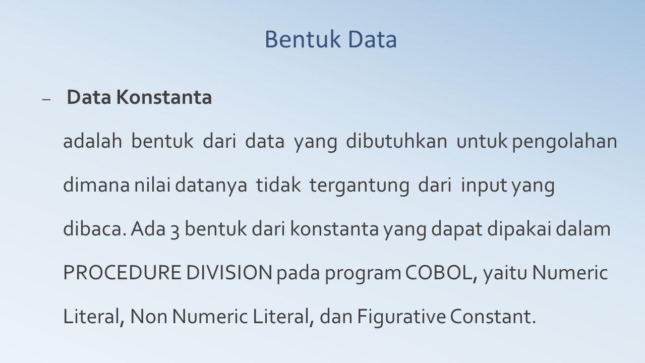 Bentuk Data – Data Konstanta adalah bentuk dari data yang dibutuhkan untuk pengolahan dimana nilai datanya tidak tergantung dari input yang dibaca. Ad
