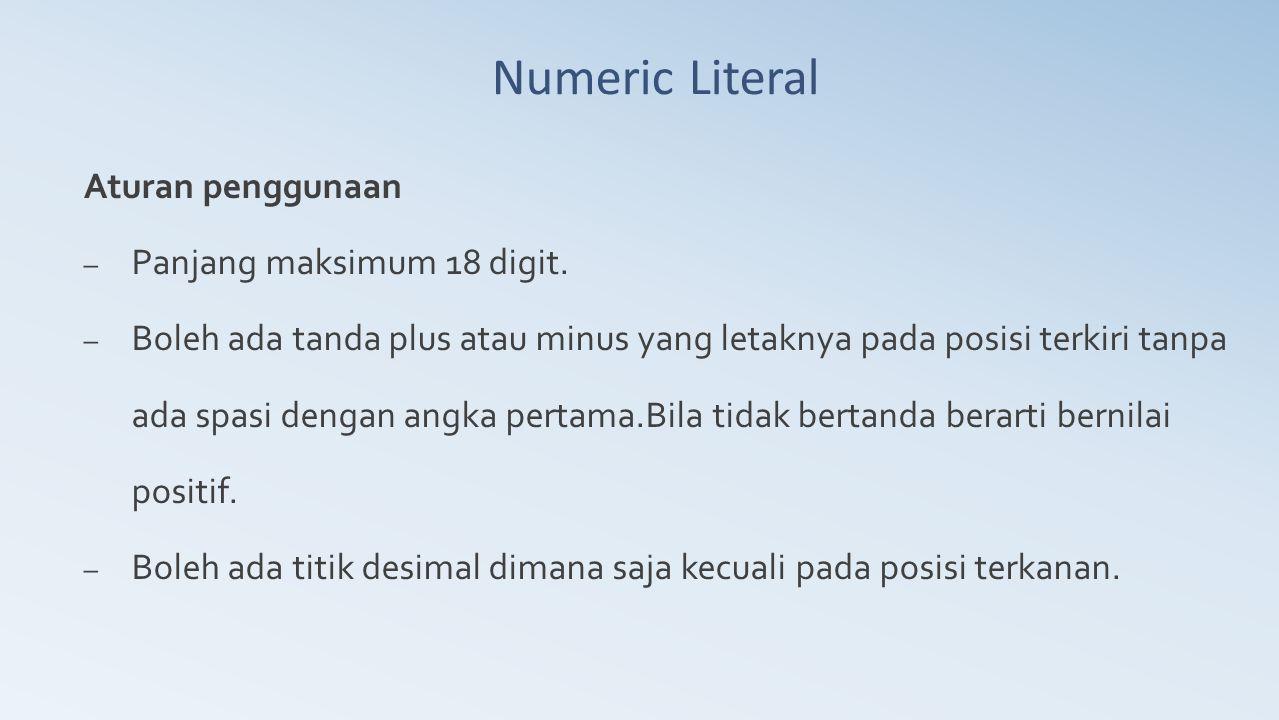 Numeric Literal Aturan penggunaan – Panjang maksimum 18 digit. – Boleh ada tanda plus atau minus yang letaknya pada posisi terkiri tanpa ada spasi den