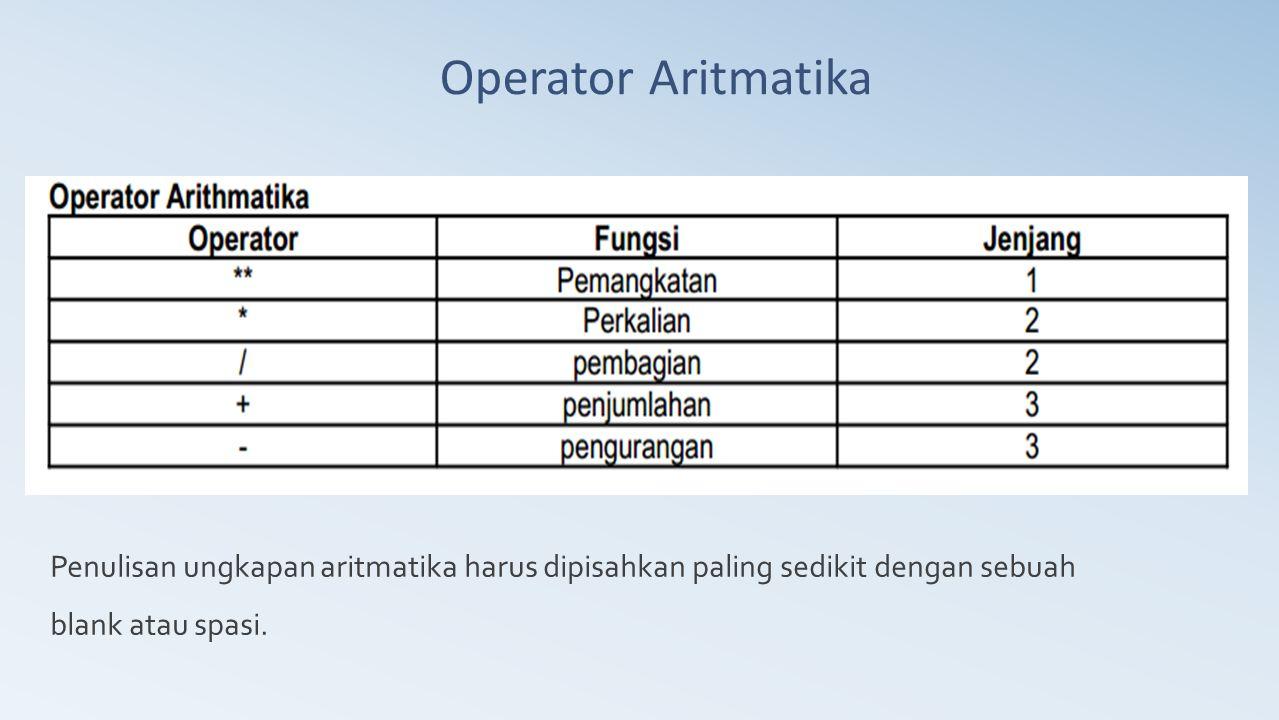 Operator Aritmatika Penulisan ungkapan aritmatika harus dipisahkan paling sedikit dengan sebuah blank atau spasi.