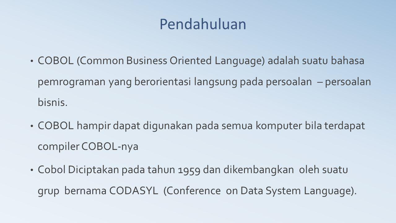 COBOL (Common Business Oriented Language) adalah suatu bahasa pemrograman yang berorientasi langsung pada persoalan – persoalan bisnis. COBOL hampir d