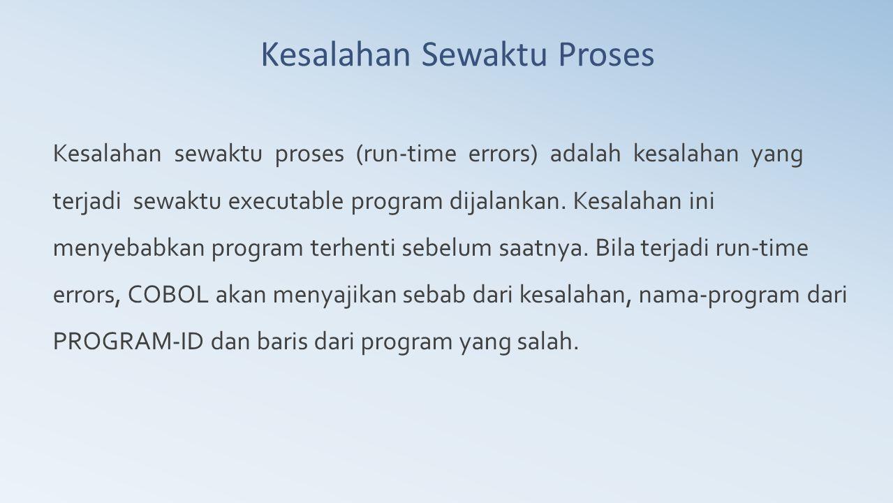 Kesalahan Sewaktu Proses Kesalahan sewaktu proses (run-time errors) adalah kesalahan yang terjadi sewaktu executable program dijalankan. Kesalahan ini