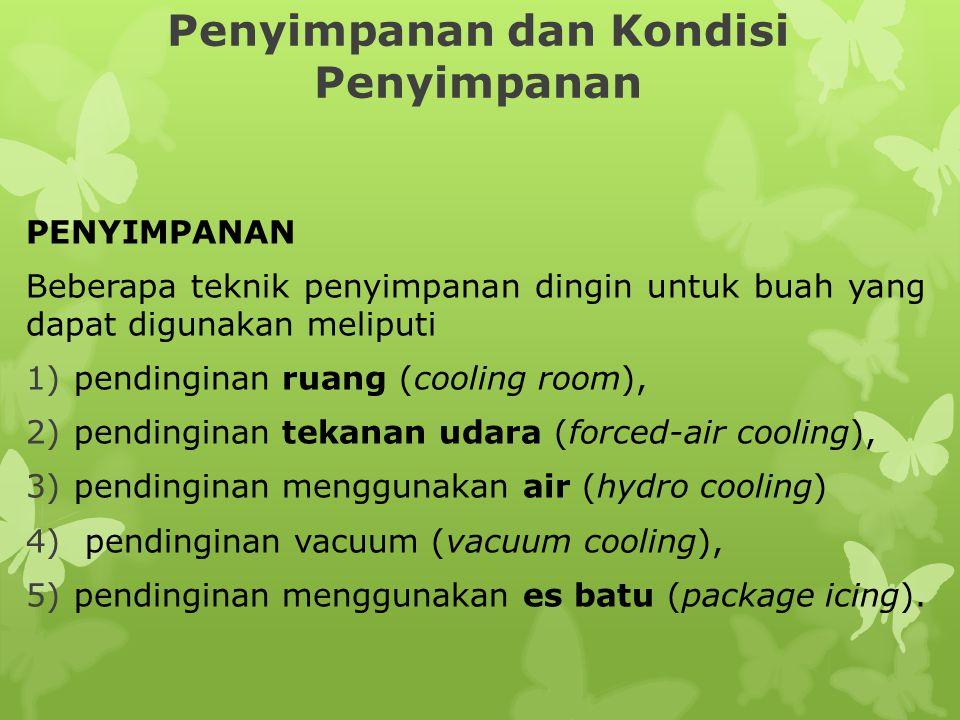 Penyimpanan dan Kondisi Penyimpanan PENYIMPANAN Beberapa teknik penyimpanan dingin untuk buah yang dapat digunakan meliputi 1)pendinginan ruang (cooli
