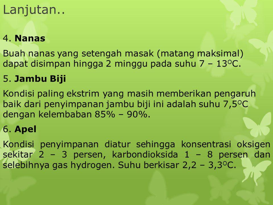 Lanjutan.. 4. Nanas Buah nanas yang setengah masak (matang maksimal) dapat disimpan hingga 2 minggu pada suhu 7 – 13 O C. 5. Jambu Biji Kondisi paling