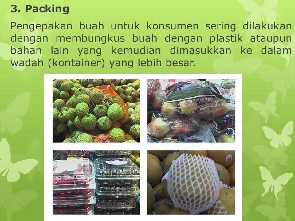 3. Packing Pengepakan buah untuk konsumen sering dilakukan dengan membungkus buah dengan plastik ataupun bahan lain yang kemudian dimasukkan ke dalam