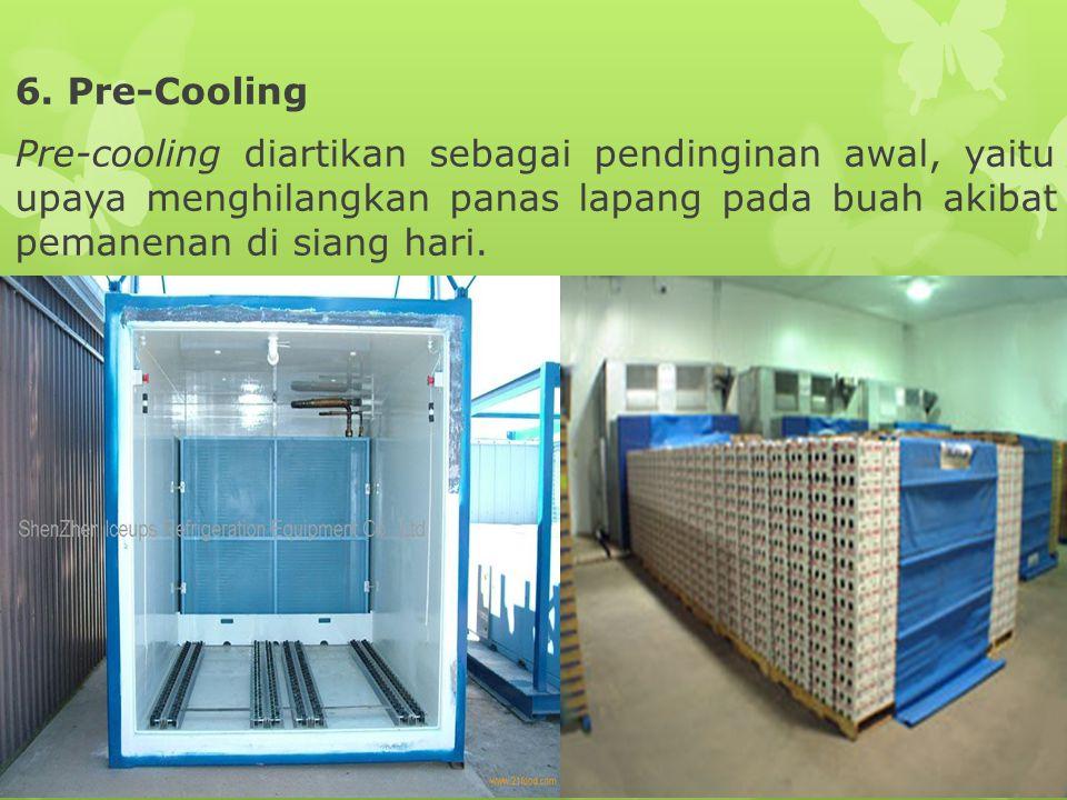 6. Pre-Cooling Pre-cooling diartikan sebagai pendinginan awal, yaitu upaya menghilangkan panas lapang pada buah akibat pemanenan di siang hari.