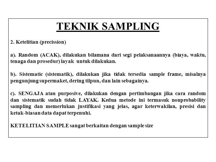 TEKNIK SAMPLING 1. Keterwakilan (representatifness) Bilamana populasinya homogen, maka teknik sampling yang cocok digunakan adalah Simple Sampling Bil