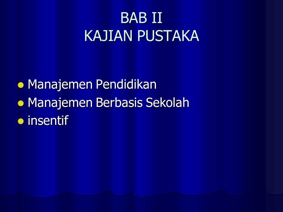 BAB II KAJIAN PUSTAKA Manajemen Pendidikan Manajemen Pendidikan Manajemen Berbasis Sekolah Manajemen Berbasis Sekolah insentif insentif