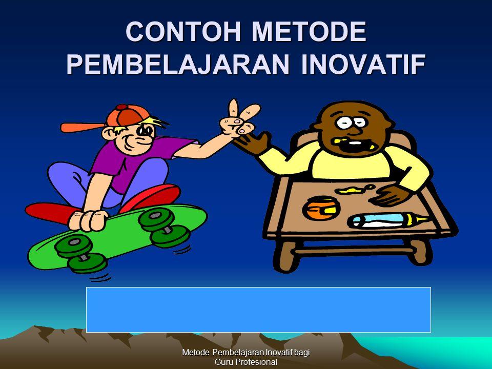 Metode Pembelajaran Inovatif bagi Guru Profesional CONTOH METODE PEMBELAJARAN INOVATIF