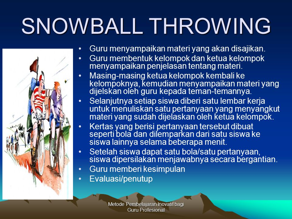 Metode Pembelajaran Inovatif bagi Guru Profesional SNOWBALL THROWING Guru menyampaikan materi yang akan disajikan. Guru membentuk kelompok dan ketua k