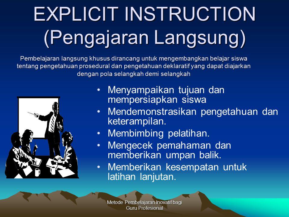 Metode Pembelajaran Inovatif bagi Guru Profesional EXPLICIT INSTRUCTION (Pengajaran Langsung) Menyampaikan tujuan dan mempersiapkan siswa Mendemonstra