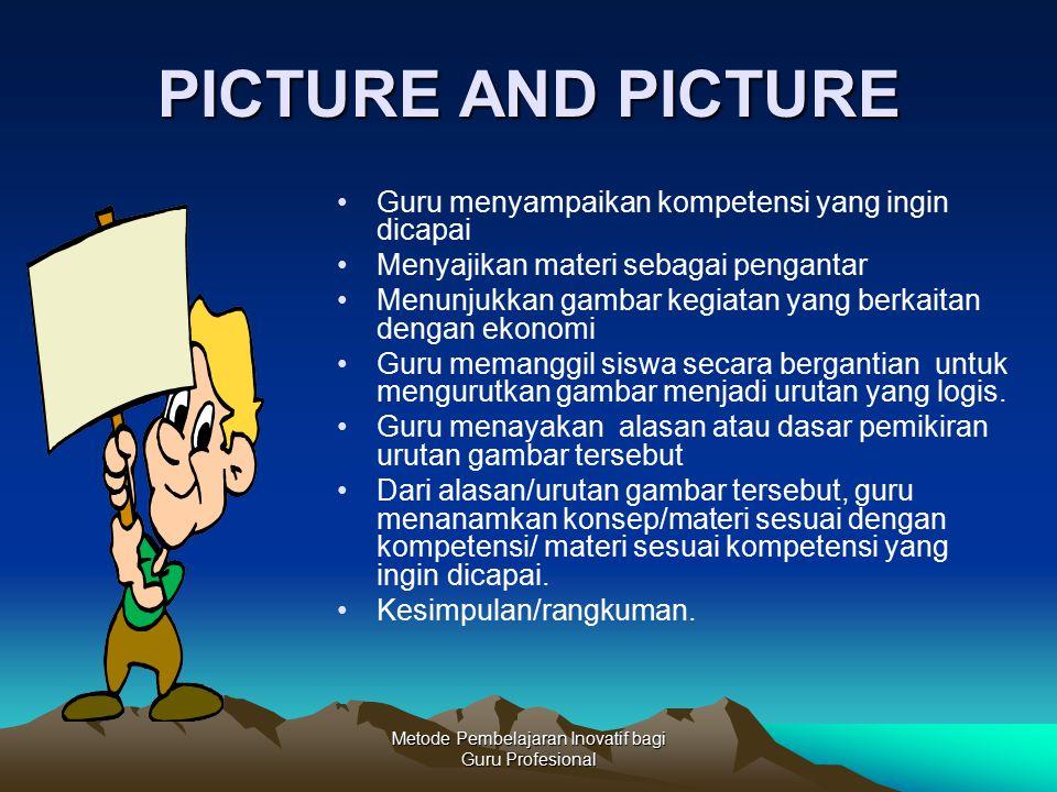 Metode Pembelajaran Inovatif bagi Guru Profesional PICTURE AND PICTURE Guru menyampaikan kompetensi yang ingin dicapai Menyajikan materi sebagai penga