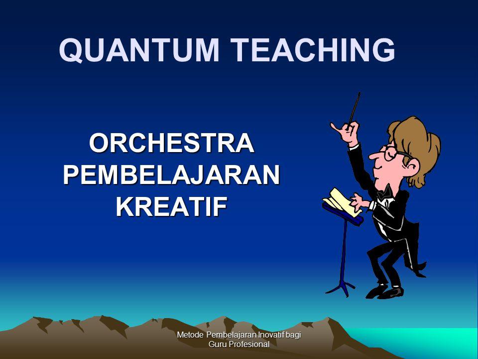 Metode Pembelajaran Inovatif bagi Guru Profesional ORCHESTRA PEMBELAJARAN KREATIF QUANTUM TEACHING