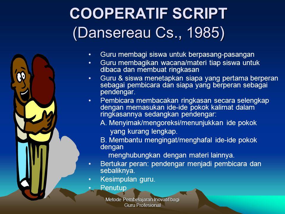 Metode Pembelajaran Inovatif bagi Guru Profesional COOPERATIF SCRIPT (Dansereau Cs., 1985 ) Guru membagi siswa untuk berpasang-pasangan Guru membagika