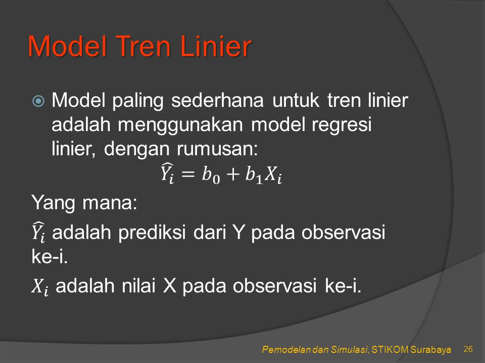 Pemodelan dan Simulasi, STIKOM Surabaya Model Tren Linier 26