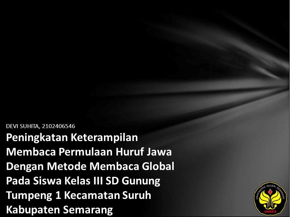 DEVI SUHITA, 2102406546 Peningkatan Keterampilan Membaca Permulaan Huruf Jawa Dengan Metode Membaca Global Pada Siswa Kelas III SD Gunung Tumpeng 1 Kecamatan Suruh Kabupaten Semarang