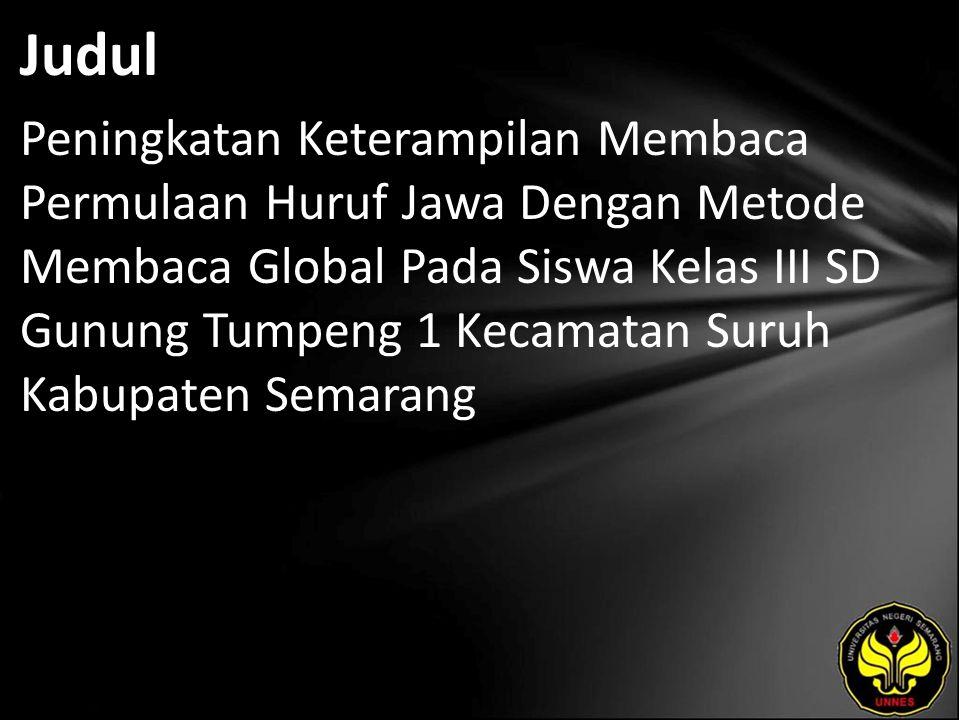 Judul Peningkatan Keterampilan Membaca Permulaan Huruf Jawa Dengan Metode Membaca Global Pada Siswa Kelas III SD Gunung Tumpeng 1 Kecamatan Suruh Kabupaten Semarang