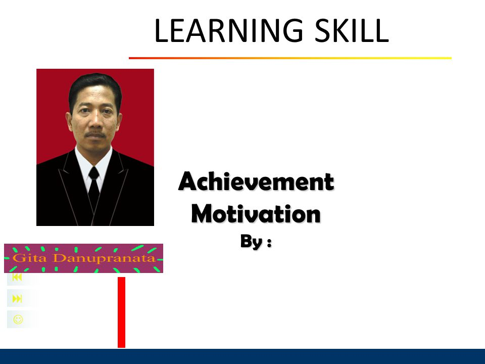    Achievement Motivation By : LEARNING SKILL