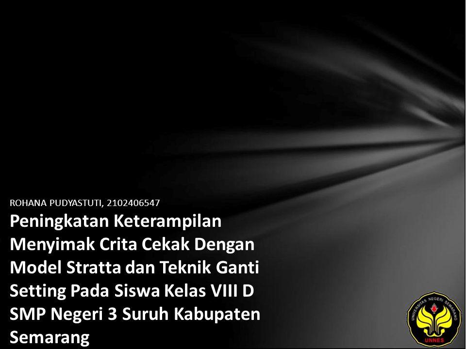 ROHANA PUDYASTUTI, 2102406547 Peningkatan Keterampilan Menyimak Crita Cekak Dengan Model Stratta dan Teknik Ganti Setting Pada Siswa Kelas VIII D SMP Negeri 3 Suruh Kabupaten Semarang