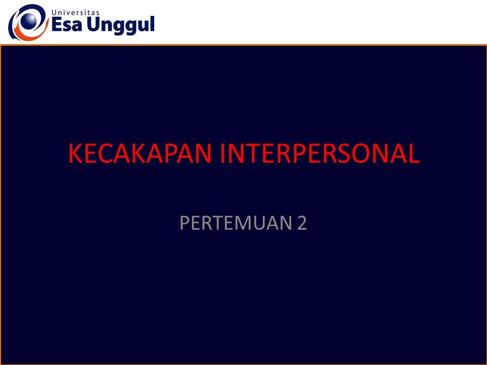 KECAKAPAN INTERPERSONAL PERTEMUAN 2