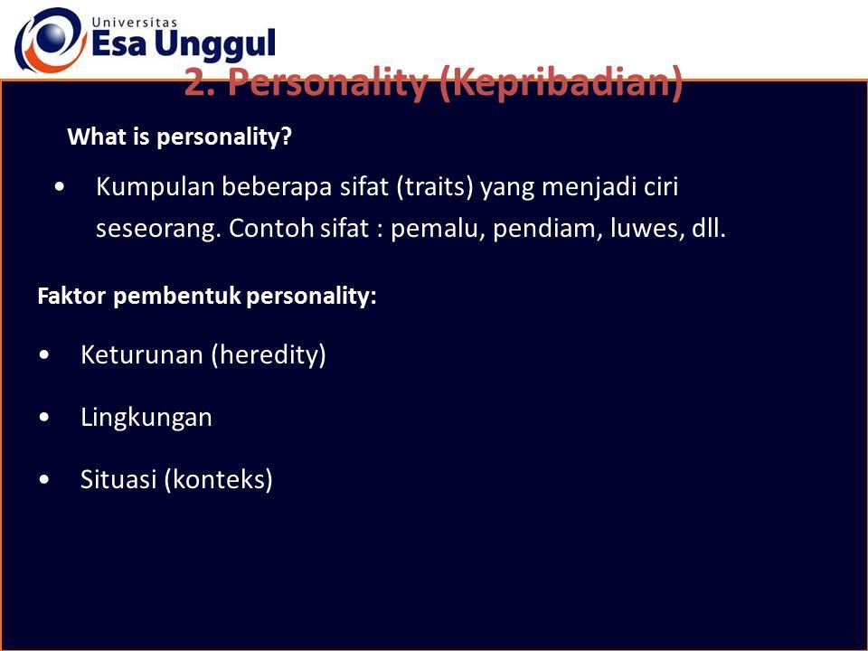 2. Personality (Kepribadian) What is personality? Kumpulan beberapa sifat (traits) yang menjadi ciri seseorang. Contoh sifat : pemalu, pendiam, luwes,
