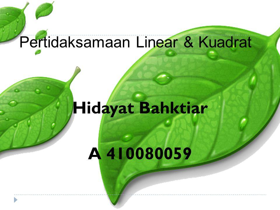 Pertidaksamaan Linear & Kuadrat Hidayat Bahktiar A 410080059