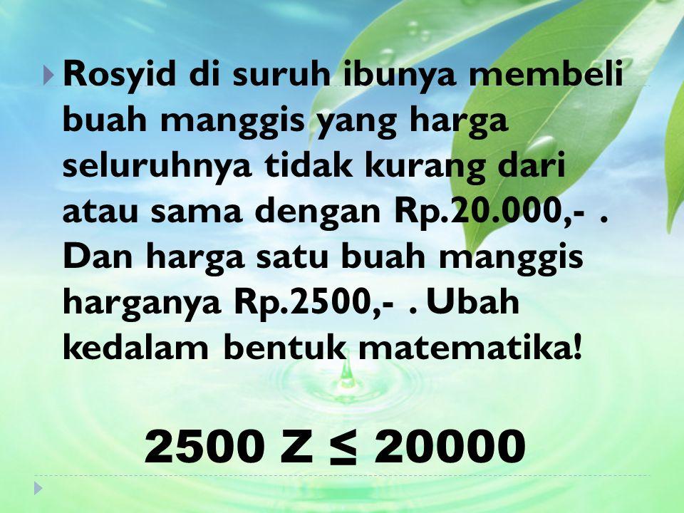  Rosyid di suruh ibunya membeli buah manggis yang harga seluruhnya tidak kurang dari atau sama dengan Rp.20.000,-.