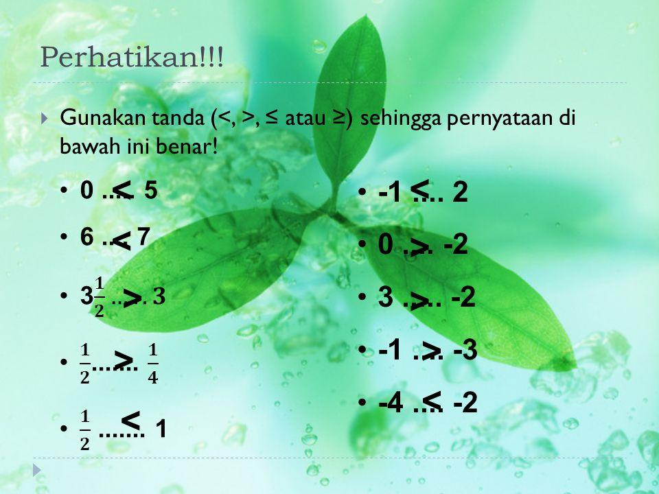 Perhatikan!!!  Gunakan tanda (, ≤ atau ≥) sehingga pernyataan di bawah ini benar! -1.... 2 0.... -2 3..... -2 -1.... -3 -4.... -2 < < > > < < > > > <