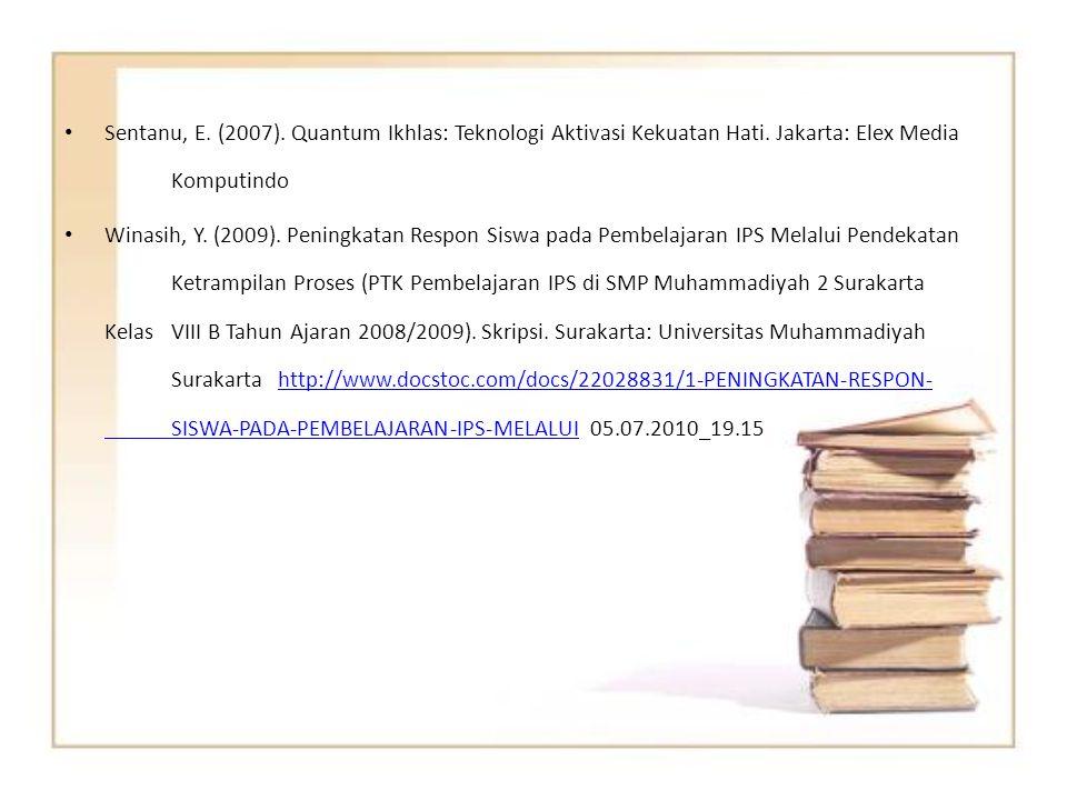 Sentanu, E. (2007). Quantum Ikhlas: Teknologi Aktivasi Kekuatan Hati. Jakarta: Elex Media Komputindo Winasih, Y. (2009). Peningkatan Respon Siswa pada