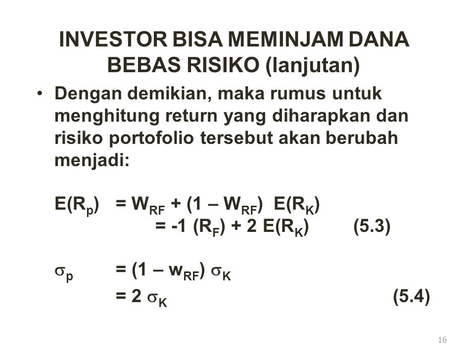 INVESTOR BISA MEMINJAM DANA BEBAS RISIKO (lanjutan) Dengan demikian, maka rumus untuk menghitung return yang diharapkan dan risiko portofolio tersebut