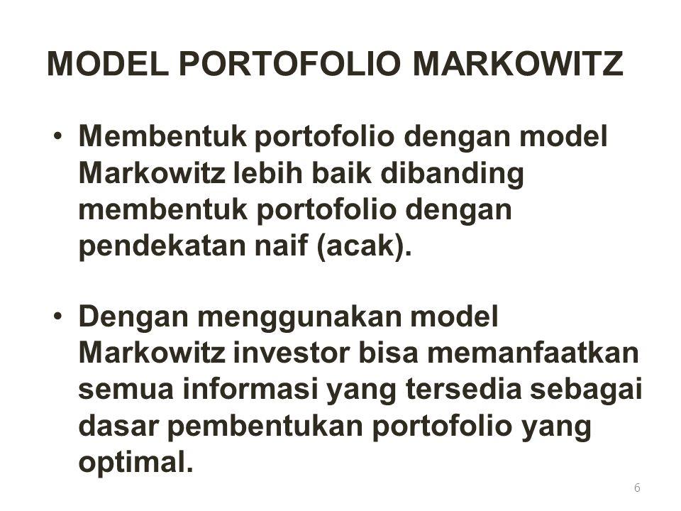 MODEL PORTOFOLIO MARKOWITZ Membentuk portofolio dengan model Markowitz lebih baik dibanding membentuk portofolio dengan pendekatan naif (acak). Dengan