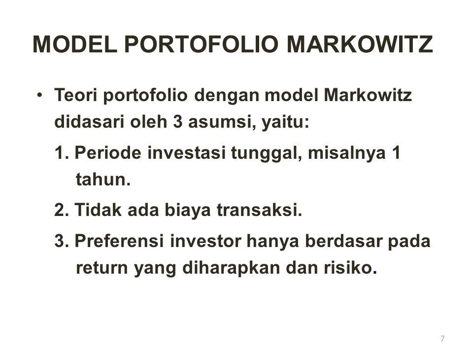 MODEL PORTOFOLIO MARKOWITZ Teori portofolio dengan model Markowitz didasari oleh 3 asumsi, yaitu: 1. Periode investasi tunggal, misalnya 1 tahun. 2. T