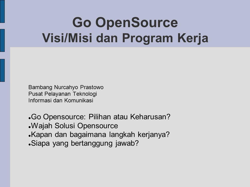 Go OpenSource Visi/Misi dan Program Kerja Bambang Nurcahyo Prastowo Pusat Pelayanan Teknologi Informasi dan Komunikasi Go Opensource: Pilihan atau Keharusan.