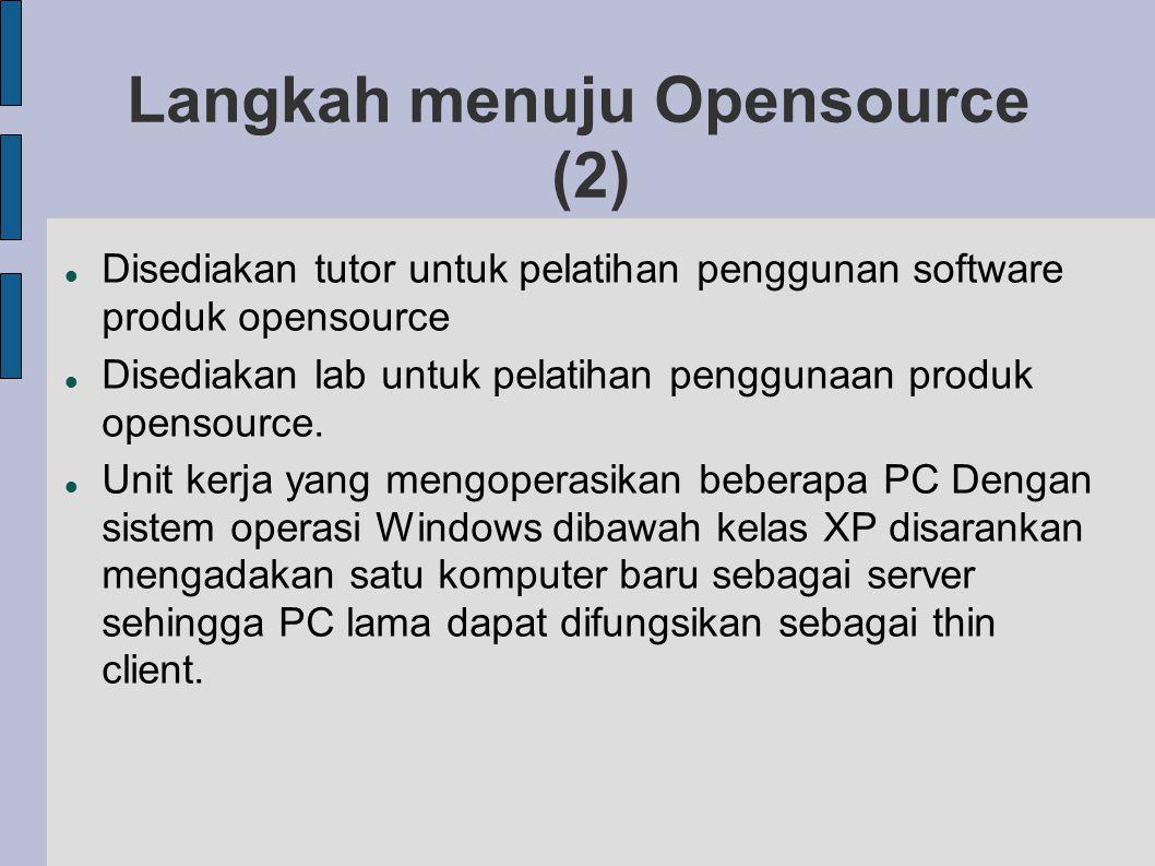 Langkah menuju Opensource (2) Disediakan tutor untuk pelatihan penggunan software produk opensource Disediakan lab untuk pelatihan penggunaan produk opensource.