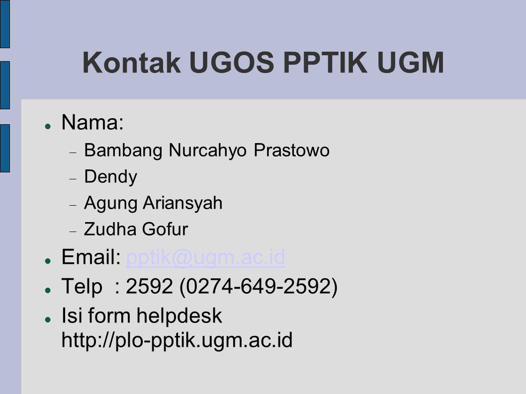 Kontak UGOS PPTIK UGM Nama:  Bambang Nurcahyo Prastowo  Dendy  Agung Ariansyah  Zudha Gofur Email: pptik@ugm.ac.idpptik@ugm.ac.id Telp : 2592 (0274-649-2592) Isi form helpdesk http://plo-pptik.ugm.ac.id